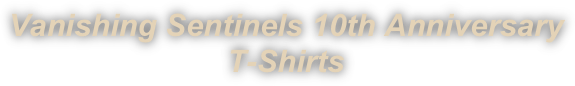 Vanishing Sentinels 10th Anniversary
